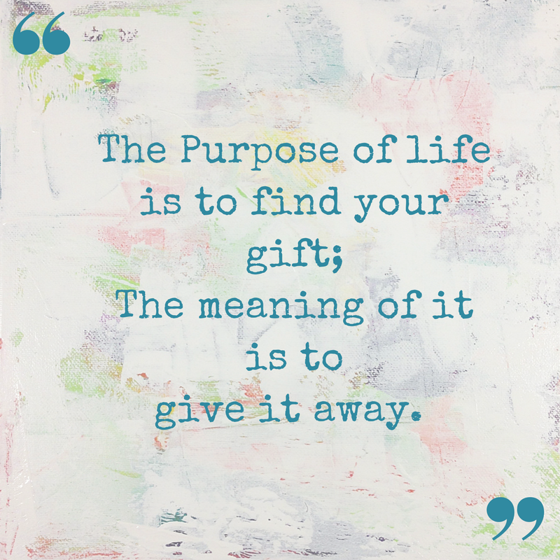 The Purpose of life is to find your gift | A quote for you